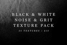 B&W Noise and Grit Texture Pack by Matt Jones Photography on Creative Market