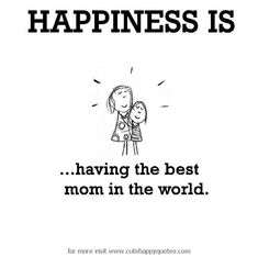 I love u mom :) Miss My Mom, I Love You Mom, My Love, Make Me Happy, Happy Life, Are You Happy, Happy Quotes, Life Quotes, Jolie Phrase