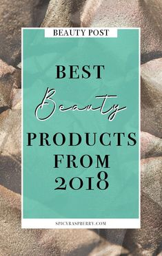 The best beauty products from 2018! Both drugstore and high end makeup.
