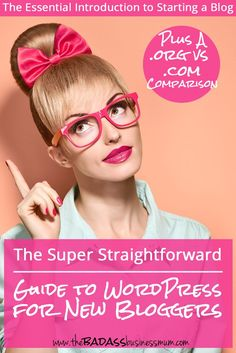 The Super straightforward guide to WordPress for New Bloggers, including why you need to know the difference between wordpress.org and wordpress.com