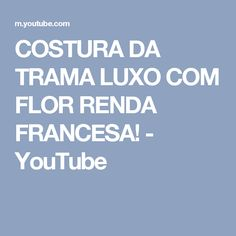 COSTURA DA TRAMA LUXO COM FLOR RENDA FRANCESA! - YouTube