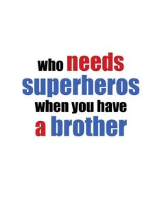 Who Needs Superheros When You Have A Brother | Flickr - Photo Sharing!