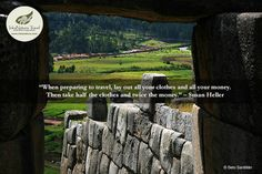 """When preparing to travel, lay out all your clothes and all your money.  Then take half the clothes and twice the money."" – Susan Heller. #iktravelquotes #traveltoperu #Peru #travel #Cusco Cusco & Sacred Valley 4D/3N: http://www.inkanatura.com/en/cusco-tour/cusco-and-sacred-valley-tours"