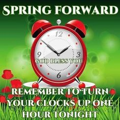 Remember To Turn Your Clocks Up 1 Hour Tonight spring clock change spring forward daylight savings good to know