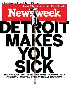 Free Download Newsweek #Magazine - April 08 2016. DETROIT MAKES YOU SICK - IT'S NOT JUST FLINT. PEOPLE ALL OVER THE MOTOR CITY ARE BEING POISONED WHILE OFFICIALS LOOK AWAY    Belgium's Pop-Jihad Killers    How China Wrecked Free Trade.    Sucking on a Tailpipe #news #week #newsweek