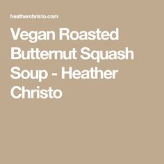 Vegan Roasted Butternut Squash Soup - Heather Christo