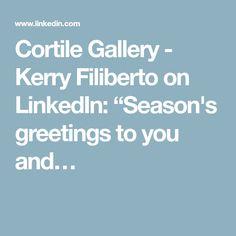 "Cortile Gallery - Kerry Filiberto on LinkedIn: ""Season's greetings to you and…"