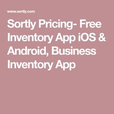 Sortly Pricing- Free Inventory App iOS & Android, Business Inventory App