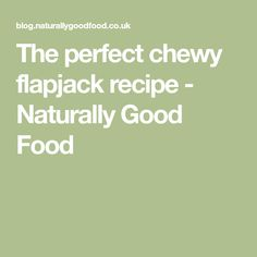 The perfect chewy flapjack recipe - Naturally Good Food