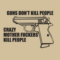 Guns don't kill people crazy mother fuckers kill people | Anonymous ART of Revolution