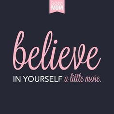 Believe in yourself a little more.