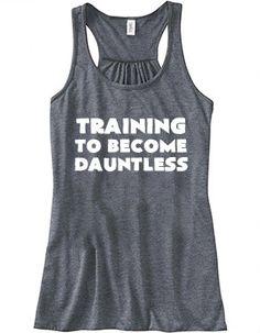 Training To Become Dauntless Shirt - Crossfit Shirt - Workout Tank Top - Dauntless Shirt For Women