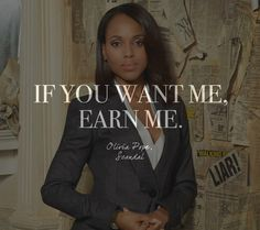 """""""If you want me, earn me."""" Words by Olivia Pope, 'Scandal' - Quotes on Life and Love From Your Favorite TV Shows - Photos"""