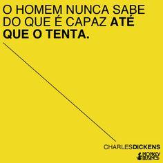 O homem nunca sabe do que é capaz até que o tenta. (Charles Dickens) #citacoes #empreendedorismo #modernistablog