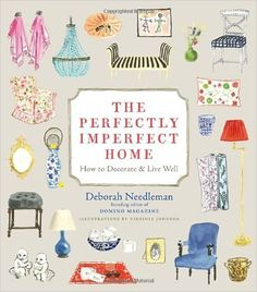 The Perfectly Imperfect Home: How to Decorate and Live Well: Deborah Needleman, Virginia Johnson: 9780307720139: Amazon.com: Books