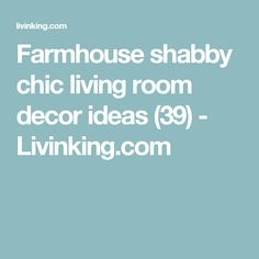 Farmhouse shabby chic living room decor ideas (39) - Livinking.com Shabby Chic Decor Living Room, Farmhouse, Decor Ideas, France, Cottage, Plantation Homes, French