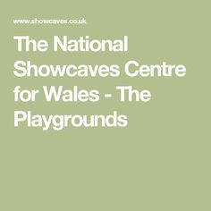 The National Showcaves Centre for Wales - The Playgrounds Wales Holiday, Wales Uk, Summer Bucket Lists, Centre, Places To Go, How To Plan, Playgrounds, Kids, Young Children
