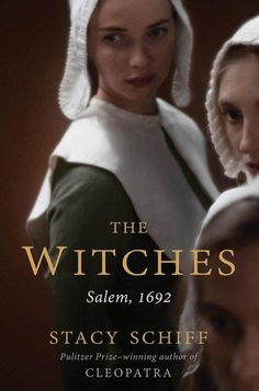 """Stacy Schiff's """"The Witches: Salem, 1692"""" brings a fresh eye to the worst misogynist atrocity in American history"""
