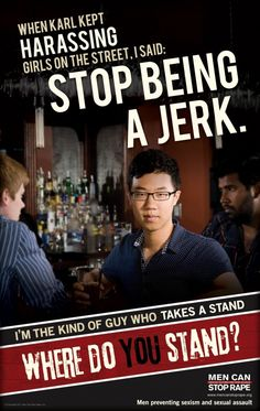 Men Can Stop Rape launched this campaign called Where Do You Stand? last month. They worked together with the American Association of University Women (AAUW) to increase the number of men on campus who intervene to prevent dating violence and sexual assault. #rape #abuse