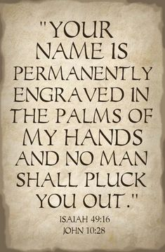 The Bible says that God has engraved YOUR name on the palm of His hand- so He will NEVER forget you! The Bible says that God has engraved. Bible Verses Quotes, Bible Scriptures, Faith Quotes, Faith Bible, Word Up, Word Of God, Images Bible, Life Quotes Love, Favorite Bible Verses