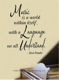 Music is a world within itself, with a language we all understand - ♫ Stevie Wonder