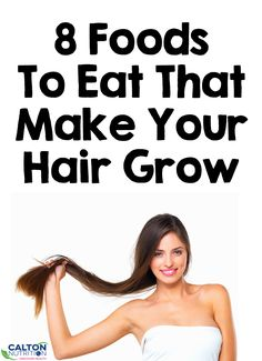 8 Foods To Make Your Hair Grow #caltonnutrition