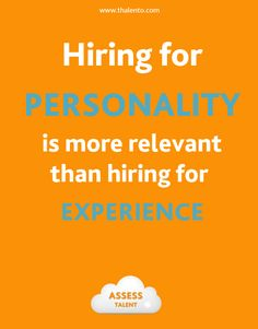 """Quote - Business - HR - Business - Assess Talent: """"Hiring for Personality is more relevant than hiring for experience"""" - Assessments: http://www.thalento.com/en/e-assessments/"""