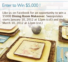 Visit www.facebook.com/celebratinghome and register to win a Dining Room Makeover. Sponsored by Celebrating Home. Sweepstakes begins Jan. 10, 2012 and Ends March 10, 2012. Shop for all our beautiful home decor on my personal website at www.celebratinghome.com/sites/dinah