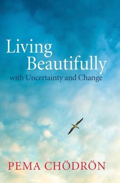 Living Beautifully with Uncertainty and Change | A beautiful look at how to find grounding in a groundless world