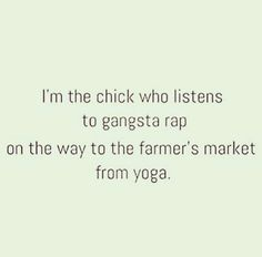 Lol  gangsta rap and yoga