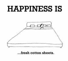 My Happiness Is Fresh Cotton Sheets.