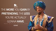 Genie: The more you gain by pretending, the less you're actually gonna have. Alladin Quotes, Disney Aladdin Quotes, Aladdin Movie, Disney Princess Quotes, Disney Jokes, Genie Aladdin, Cinderella Princess, Princess Aurora, Princess Bubblegum