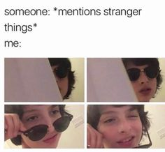 Lol that's me i be like I know all  about stranger things when my friends Mention it!!!!!