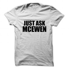 Just ask MCEWEN #name #tshirts #MCEWEN #gift #ideas #Popular #Everything #Videos #Shop #Animals #pets #Architecture #Art #Cars #motorcycles #Celebrities #DIY #crafts #Design #Education #Entertainment #Food #drink #Gardening #Geek #Hair #beauty #Health #fitness #History #Holidays #events #Home decor #Humor #Illustrations #posters #Kids #parenting #Men #Outdoors #Photography #Products #Quotes #Science #nature #Sports #Tattoos #Technology #Travel #Weddings #Women