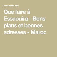Que faire à Essaouira - Bons plans et bonnes adresses - Maroc