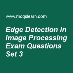 Practice test on edge detection in image processing, digital image processing quiz 3 online. Practice image processing MCQsquestions and answers to learn edge detection in image processing test with answers. Practice online quiz to test knowledge on edge detection in image processing, properties of 10d dft, linear position invariant degradations, image compression techniques, power law transformation worksheets. Free edge detection in image processing test has multiple choice questions...