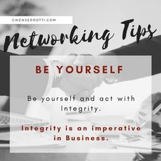 Networking Tips: Tip Be yourself and act with integrity. Integrity is an imperative in business. Business Networking, Social Skills, Integrity, Effort, Improve Yourself, Acting, Success, Relationship, Tips