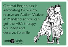 Optimal Beginnings is advocating for you to receive an Autism Waiver in Maryland so you can get the ABA therapy you need and deserve. So%2.