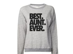Best. Aunt. Ever. Sweatshirt | Best Ever Sweater | New Aunt Sweatshirt | Sibling Gifts | Mothers Day Gifts | Aunt Shirt Family Matching Tees