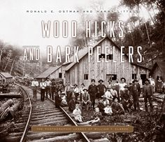 WOOD HICKS AND BARK PEELERS: A Visual History of Pennsylvania's Railroad Lumbering Communities; The Photographic Legacy of William T. Clarke | By Ronald E. Ostman and Harry Littell, with an Introduction by Linda A. Ries | http://www.psupress.org/books/titles/978-0-271-07207-4.html