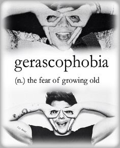gerascophobia, the fear of growing old