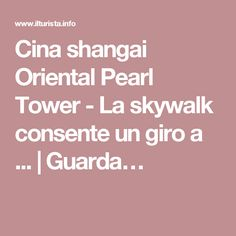 Cina shangai Oriental Pearl Tower - La skywalk consente un giro a ... | Guarda…