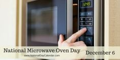 National Microwave Oven Day - December 6