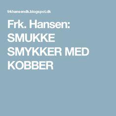 Frk. Hansen: SMUKKE SMYKKER MED KOBBER
