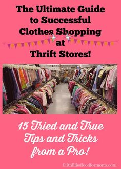 15 Pro Insider Tips in this Ultimate Thrift Store Guide to Successful Clothes Shopping! / Faith Filled Food for Moms