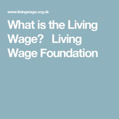 What is theLiving Wage?  Living Wage Foundation