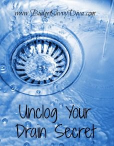 Unclog Your Drain Secret:    The secret it out, how to unclog your drain and it works PERFECTLY. Pour 1 cup of baking soda down your clogged drain, and then 1/2 a cup of vinegar and cover right away!! Just let it do it's thing for anywhere between 30 and 45 minutes and then run warm (almost hot) water for about 2 minutes. I have done this once and found out that it works greatly!!