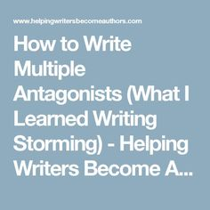How to Write Multiple Antagonists (What I Learned Writing Storming) - Helping Writers Become Authors