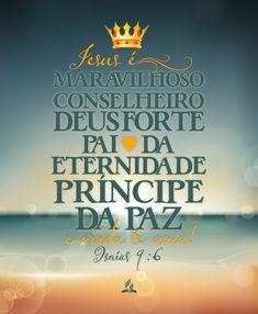 Jesus é Maravilhoso, Conselheiro, Deus Forte, Pai da Eternidade, Princípe da Pazzzzzz.... :)