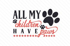 All my children have paws - Creative Fabrica